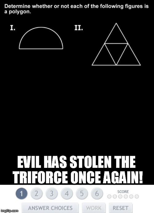 Math: Ganon's next incarnation. | EVIL HAS STOLEN THE TRIFORCE ONCE AGAIN! | image tagged in ganon,ganondorf,legend of zelda,math,triforce,zelda | made w/ Imgflip meme maker