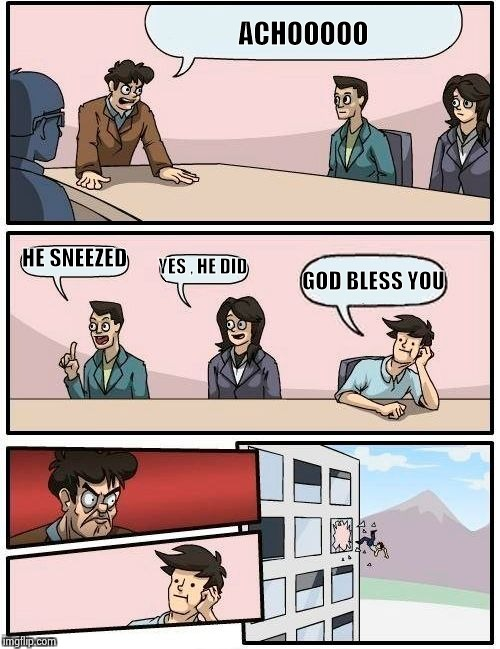 Please don't be offended by this , Merry Christmas ! | ACHOOOOO HE SNEEZED YES , HE DID GOD BLESS YOU | image tagged in memes,boardroom meeting suggestion,attack,christmas,christian,discrimination | made w/ Imgflip meme maker