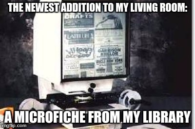 Now i can see who died in my state! :) | THE NEWEST ADDITION TO MY LIVING ROOM: A MICROFICHE FROM MY LIBRARY | image tagged in memes,microfiche,library,dead,died | made w/ Imgflip meme maker