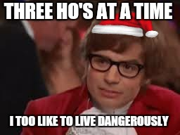 THREE HO'S AT A TIME I TOO LIKE TO LIVE DANGEROUSLY | made w/ Imgflip meme maker