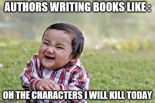 Evil Toddler Meme | AUTHORS WRITING BOOKS LIKE : OH THE CHARACTERS I WILL KILL TODAY | image tagged in memes,evil toddler | made w/ Imgflip meme maker