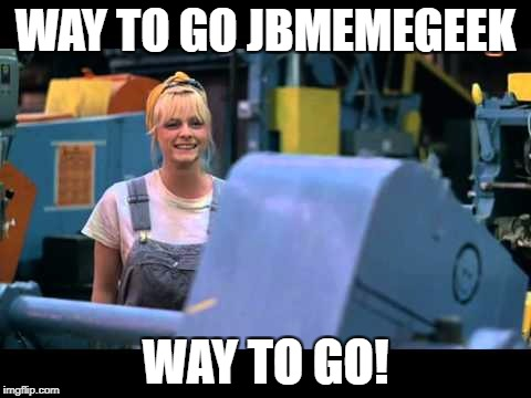 WAY TO GO JBMEMEGEEK WAY TO GO! | made w/ Imgflip meme maker