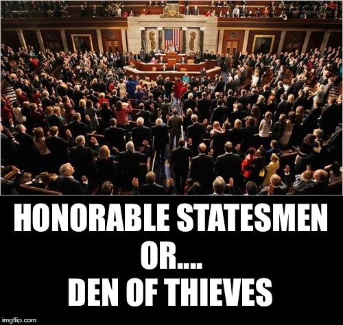 Which is it? | image tagged in congress,senators,representatives,washington,den of thieves,statesmen | made w/ Imgflip meme maker