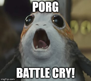 PORG BATTLE CRY! | image tagged in porgs | made w/ Imgflip meme maker