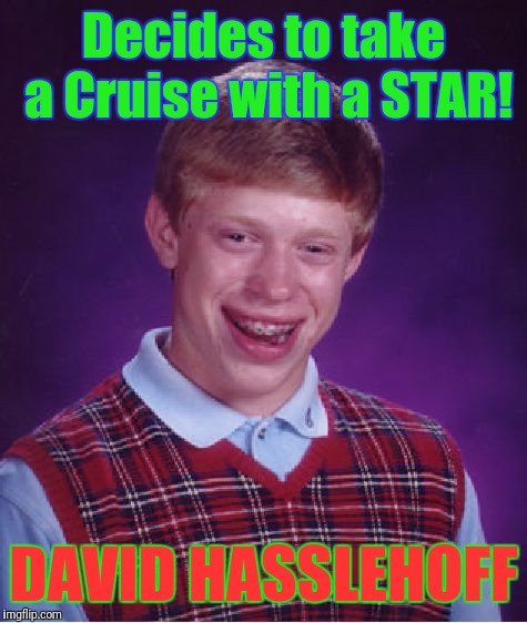 Bad Luck Brian Goes Lookin' for Some FREEDOM. | Decides to take a Cruise with a STAR! DAVID HASSLEHOFF | image tagged in memes,bad luck brian,funny,david hasselhoff,the hoff cruise,nostalgia critic | made w/ Imgflip meme maker