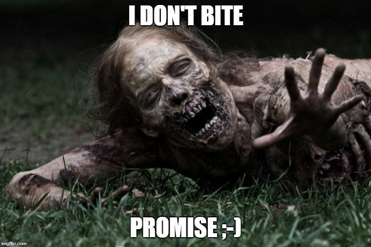 I Don't Bite Promise | I DON'T BITE PROMISE ;-) | image tagged in the walking dead,walkers,bite | made w/ Imgflip meme maker