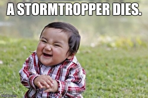 Evil Toddler Meme | A STORMTROPPER DIES. | image tagged in memes,evil toddler | made w/ Imgflip meme maker