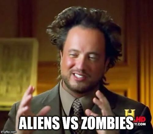 Ancient Aliens Meme | ALIENS VS ZOMBIES | image tagged in memes,ancient aliens | made w/ Imgflip meme maker