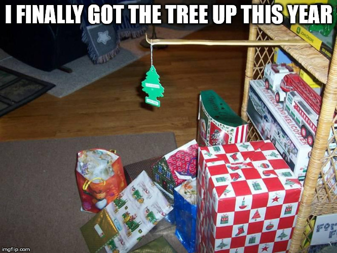 correct, HAD the tree up. Damn cats! | I FINALLY GOT THE TREE UP THIS YEAR | image tagged in christmas tree | made w/ Imgflip meme maker