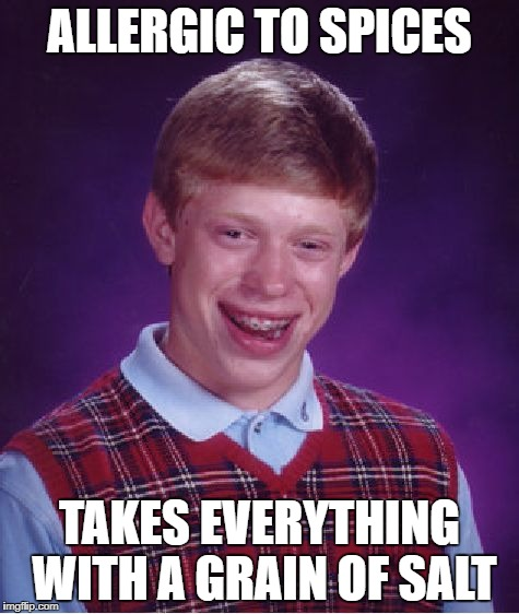 Bad Luck Brian Meme | ALLERGIC TO SPICES TAKES EVERYTHING WITH A GRAIN OF SALT | image tagged in memes,bad luck brian | made w/ Imgflip meme maker