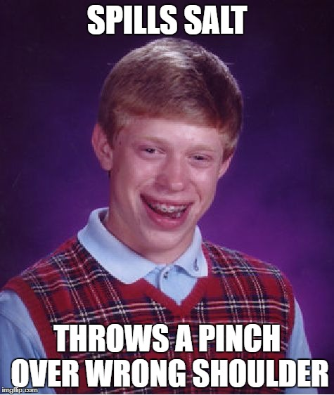 Bad Luck Brian Meme | SPILLS SALT THROWS A PINCH OVER WRONG SHOULDER | image tagged in memes,bad luck brian | made w/ Imgflip meme maker
