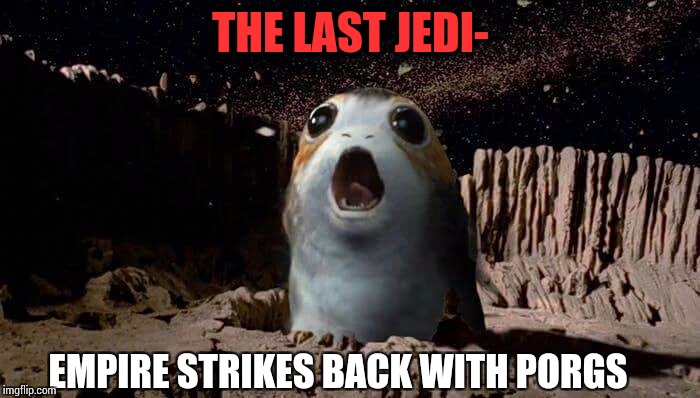 Rumor has it, it's just Empire with Porgs | THE LAST JEDI- EMPIRE STRIKES BACK WITH PORGS | image tagged in star wars week,star wars,pipe_picasso,porgs | made w/ Imgflip meme maker