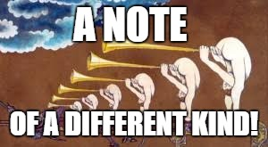A NOTE OF A DIFFERENT KIND! | made w/ Imgflip meme maker
