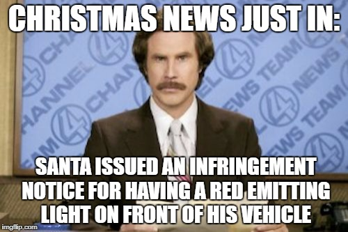 Double demerits soon! | CHRISTMAS NEWS JUST IN: SANTA ISSUED AN INFRINGEMENT NOTICE FOR HAVING A RED EMITTING LIGHT ON FRONT OF HIS VEHICLE | image tagged in christmas | made w/ Imgflip meme maker