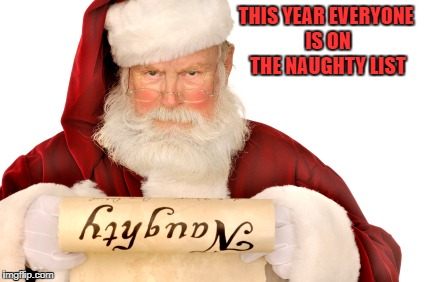 THIS YEAR EVERYONE IS ON THE NAUGHTY LIST | made w/ Imgflip meme maker