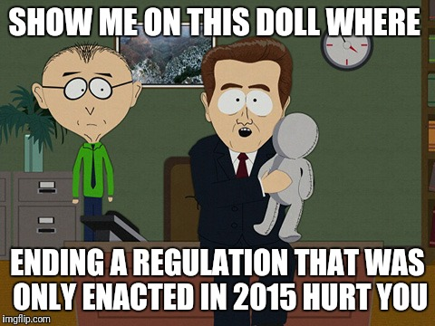 SHOW ME ON THIS DOLL WHERE ENDING A REGULATION THAT WAS ONLY ENACTED IN 2015 HURT YOU | image tagged in south park doll | made w/ Imgflip meme maker