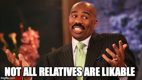 Steve Harvey Meme | NOT ALL RELATIVES ARE LIKABLE | image tagged in memes,steve harvey | made w/ Imgflip meme maker