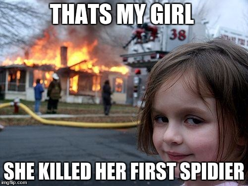 Disaster Girl Meme | THATS MY GIRL SHE KILLED HER FIRST SPIDIER | image tagged in memes,disaster girl | made w/ Imgflip meme maker