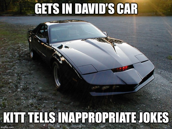 GETS IN DAVID'S CAR KITT TELLS INAPPROPRIATE JOKES | made w/ Imgflip meme maker