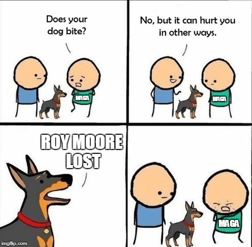 does your dog bite | MAGA MAGA MAGA ROY MOORE LOST | image tagged in does your dog bite | made w/ Imgflip meme maker