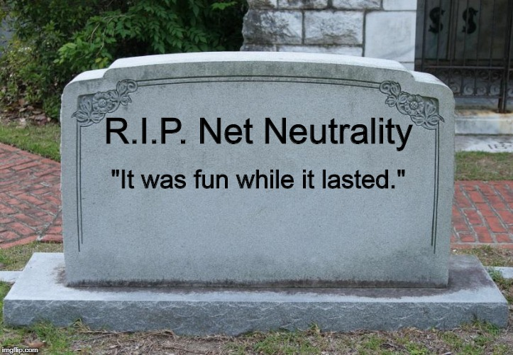 "Gravestone | R.I.P. Net Neutrality ""It was fun while it lasted."" 
