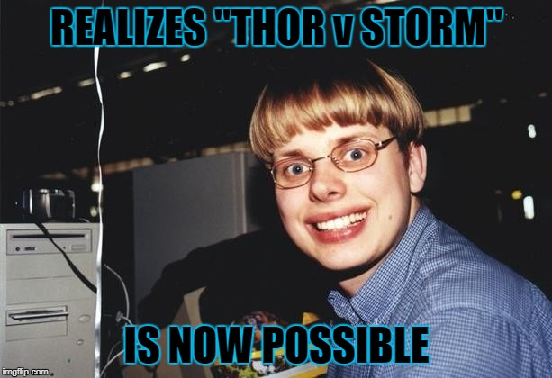 "REALIZES ""THOR v STORM"" IS NOW POSSIBLE 
