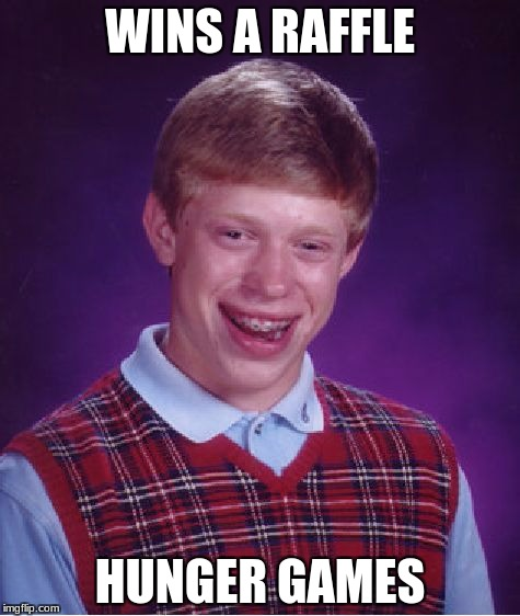 Bad Luck Brian Meme | WINS A RAFFLE HUNGER GAMES | image tagged in memes,bad luck brian | made w/ Imgflip meme maker