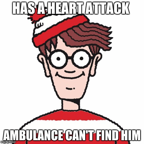Where's Waldo | HAS A HEART ATTACK AMBULANCE CAN'T FIND HIM | image tagged in where's waldo | made w/ Imgflip meme maker