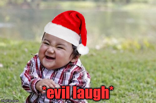 Evil Toddler Meme | *evil laugh* | image tagged in memes,evil toddler | made w/ Imgflip meme maker