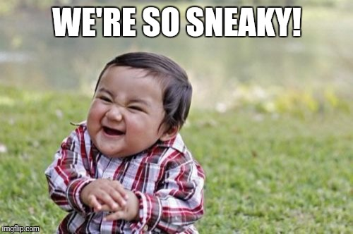 Evil Toddler Meme | WE'RE SO SNEAKY! | image tagged in memes,evil toddler | made w/ Imgflip meme maker