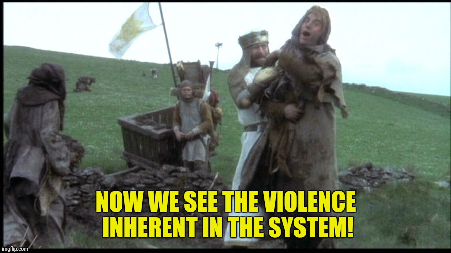 NOW WE SEE THE VIOLENCE INHERENT IN THE SYSTEM! | made w/ Imgflip meme maker