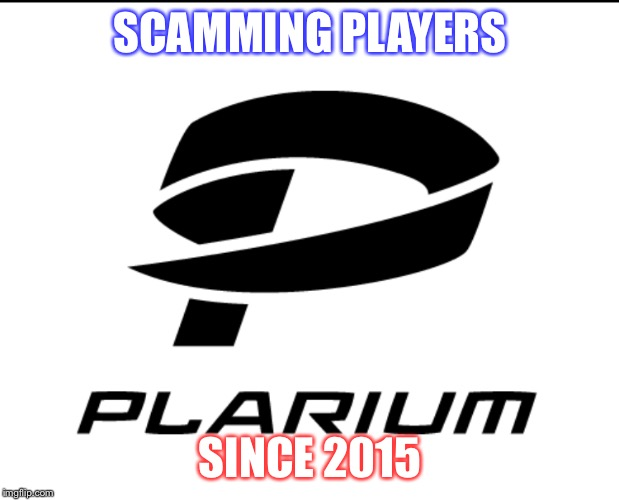 Plarium game scammers | SCAMMING PLAYERS SINCE 2015 | image tagged in plarium | made w/ Imgflip meme maker