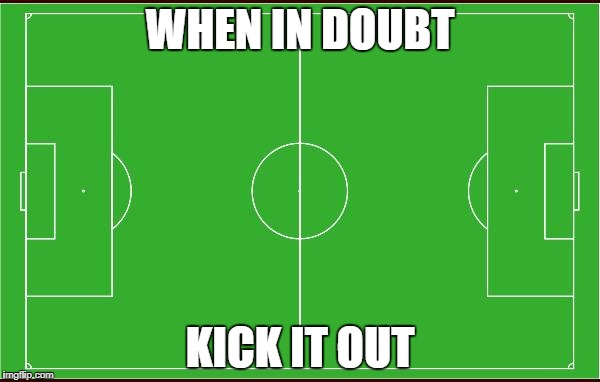 for all the soccer players.... | WHEN IN DOUBT KICK IT OUT | image tagged in soccer,funny,memes,gifs,demotivationals,raydog | made w/ Imgflip meme maker