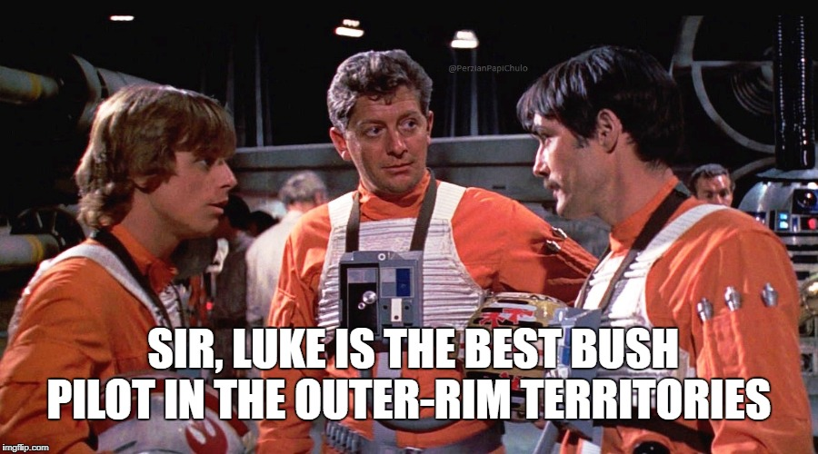 Locker Room Talk ... aka Space Exploration.  | SIR, LUKE IS THE BEST BUSH PILOT IN THE OUTER-RIM TERRITORIES | image tagged in star wars,luke skywalker,bush,space,exploration | made w/ Imgflip meme maker
