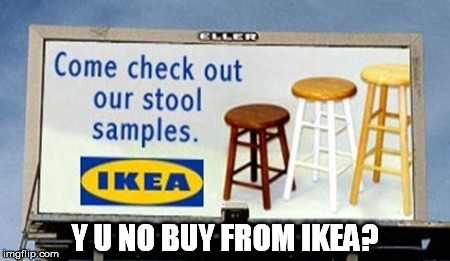 Y U NO BUY FROM IKEA? | made w/ Imgflip meme maker