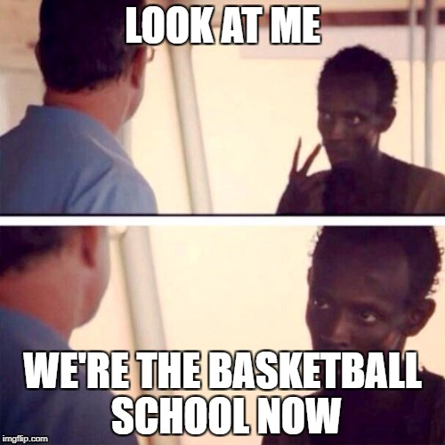 Image result for look at me we're the basketball school now meme