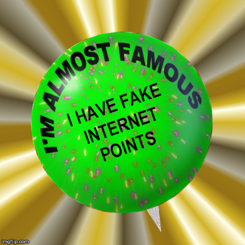 I probably should be selling these pins | / | image tagged in internet,points,badge,fake internet points,imgflip | made w/ Imgflip meme maker