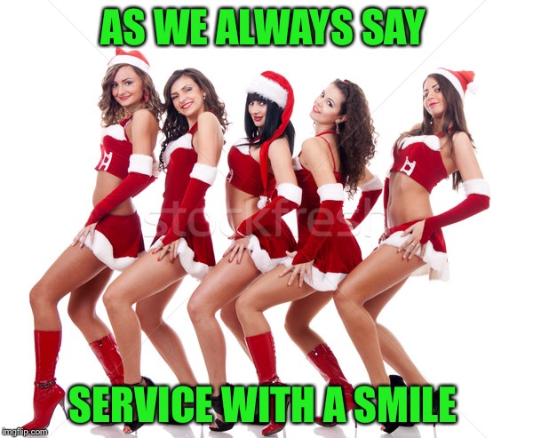 AS WE ALWAYS SAY SERVICE WITH A SMILE | made w/ Imgflip meme maker