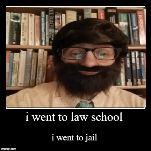 i went to law school | i went to jail | image tagged in funny,demotivationals | made w/ Imgflip demotivational maker