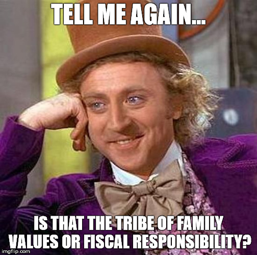 Creepy Condescending Wonka Meme | TELL ME AGAIN... IS THAT THE TRIBE OF FAMILY VALUES OR FISCAL RESPONSIBILITY? | image tagged in memes,creepy condescending wonka | made w/ Imgflip meme maker