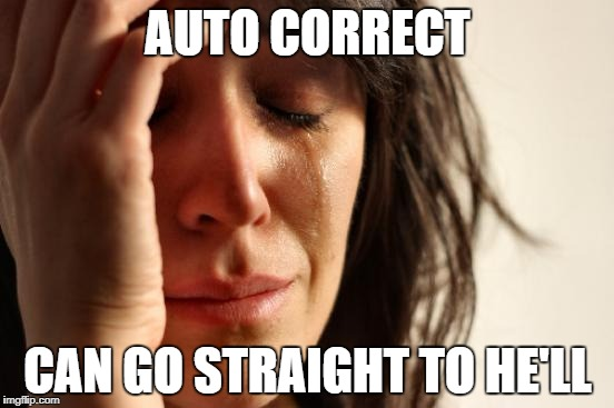 First World Problems Meme | AUTO CORRECT CAN GO STRAIGHT TO HE'LL | image tagged in memes,first world problems | made w/ Imgflip meme maker