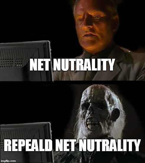 Ill Just Wait Here Meme | NET NUTRALITY REPEALD NET NUTRALITY | image tagged in memes,ill just wait here | made w/ Imgflip meme maker