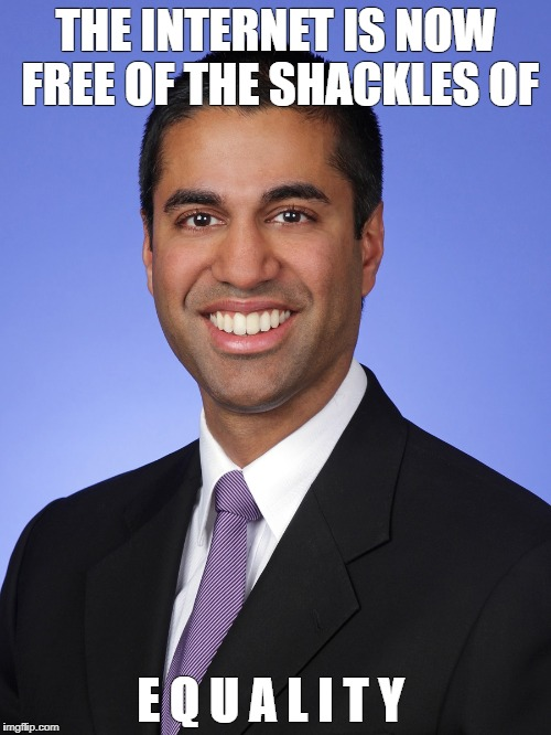 THE INTERNET IS NOW FREE OF THE SHACKLES OF E Q U A L I T Y | image tagged in ajitmyteeth | made w/ Imgflip meme maker