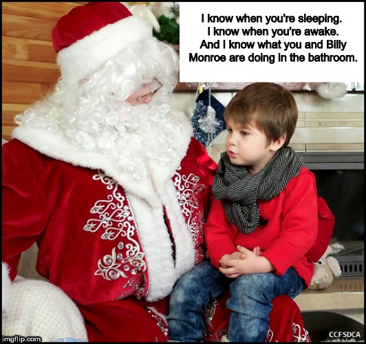 CCFSDCA Santa Knows All | I know when you're sleeping. I know when you're awake. And I know what you and Billy Monroe are doing in the bathroom. | image tagged in ccfsdca,santa | made w/ Imgflip meme maker