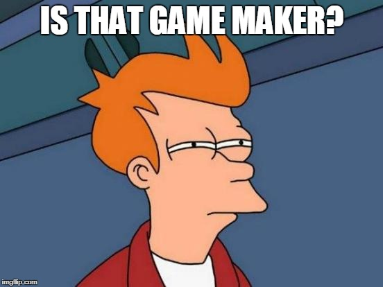 Futurama Fry Meme | IS THAT GAME MAKER? | image tagged in memes,futurama fry | made w/ Imgflip meme maker
