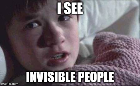 I SEE INVISIBLE PEOPLE | made w/ Imgflip meme maker
