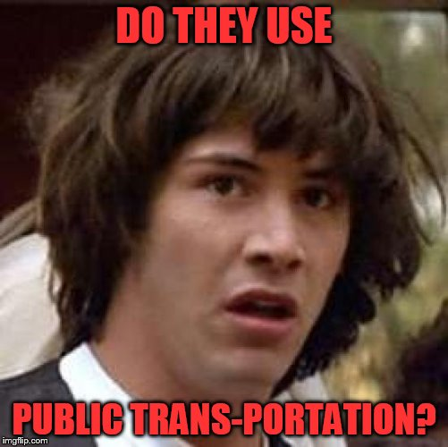 Conspiracy Keanu Meme | DO THEY USE PUBLIC TRANS-PORTATION? | image tagged in memes,conspiracy keanu | made w/ Imgflip meme maker