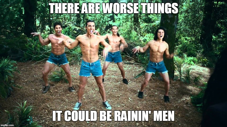 THERE ARE WORSE THINGS IT COULD BE RAININ' MEN | made w/ Imgflip meme maker
