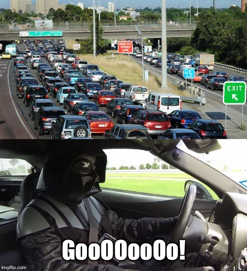 Anakin always struggled with patience | GooOOooOo! | image tagged in traffic jam,star wars,darth vader,memes | made w/ Imgflip meme maker