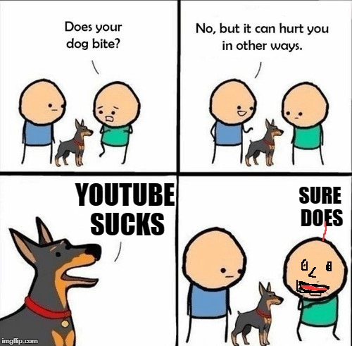 does your dog bite | YOUTUBE SUCKS SURE DOES | image tagged in does your dog bite | made w/ Imgflip meme maker